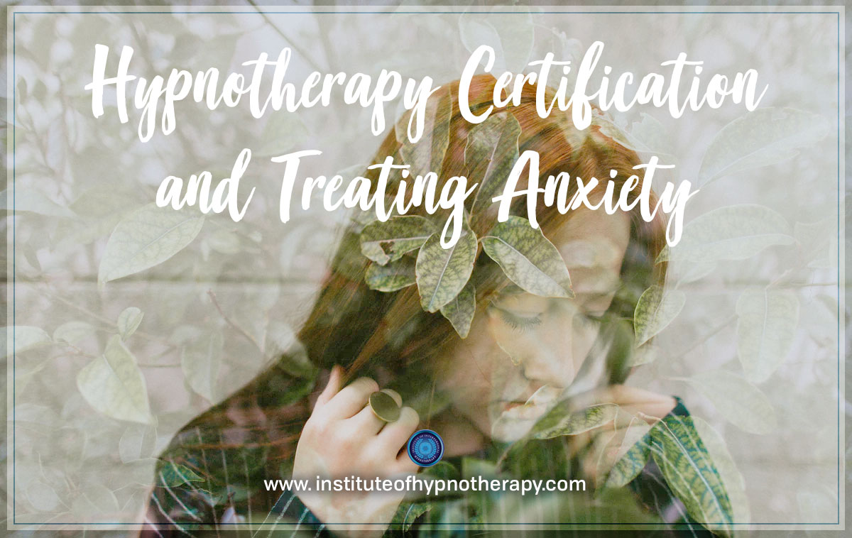Hypnotherapy Certification And Treating Anxiety Institute Of