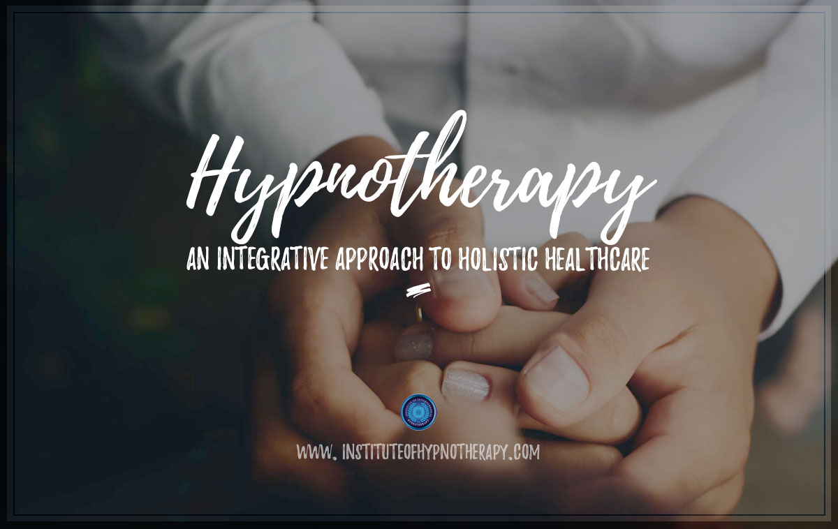 Hypnotherapy, An Integrative Approach to Holistic Healthcare