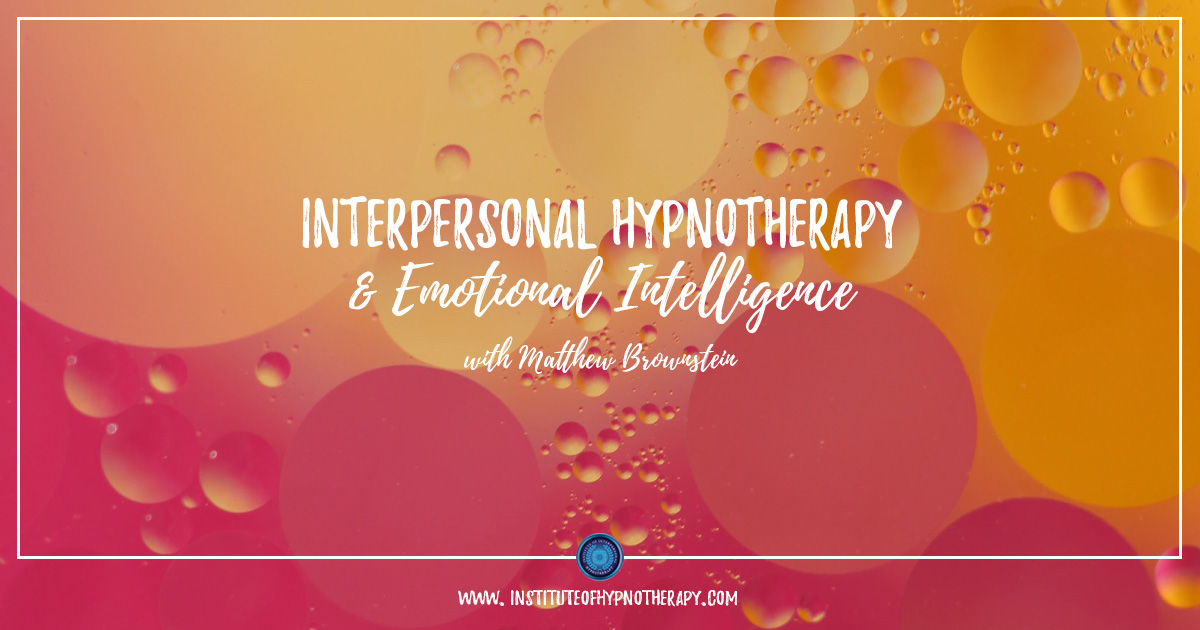 Interpersonal Hypnotherapy and Emotional Intelligence with Lecture from Matthew Brownstein