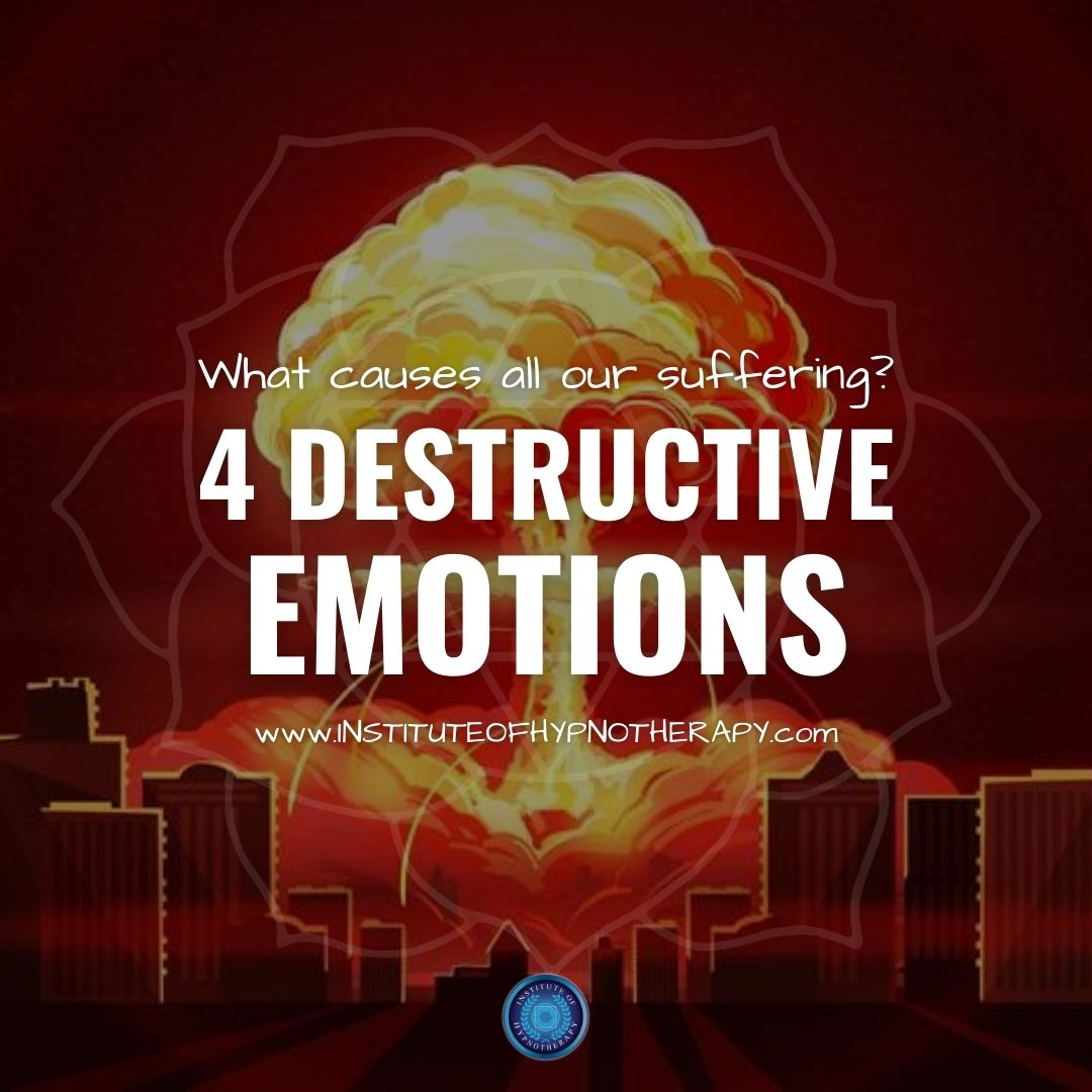 The 4 Most Destructive Emotions and the Beliefs That Fuel Them