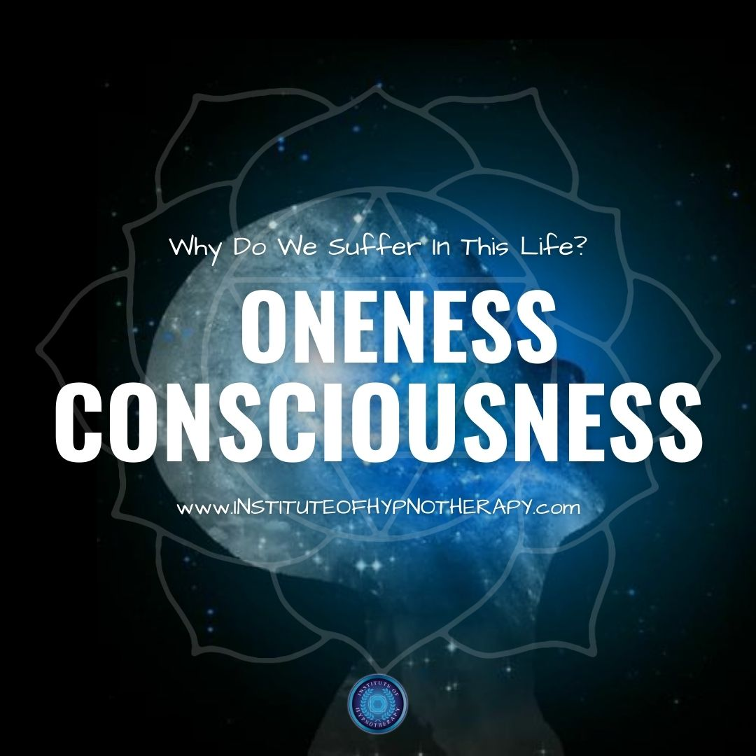 Why We Suffer and How Oneness Consciousness is Key